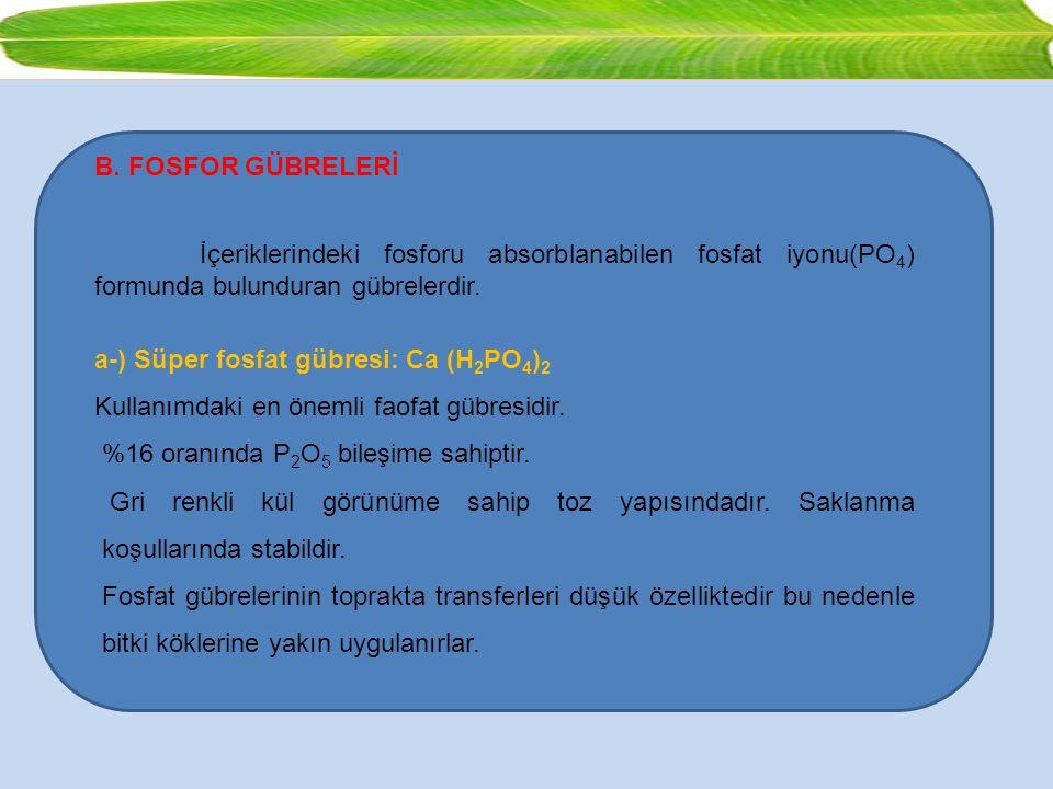 B. FOSFOR GÜBRELERİ İçeriklerindeki fosforu absorblanabilen fosfat iyonu(PO 4 ) formunda bulunduran gübrelerdir. a-) Süper fosfat gübresi: Ca (H 2 PO
