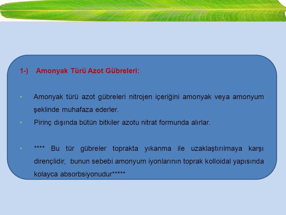 1-) Amonyak Türü Azot Gübreleri: Amonyak türü azot gübreleri nitrojen içeriğini amonyak veya amonyum şeklinde muhafaza ederler. Pirinç dışında bütün b