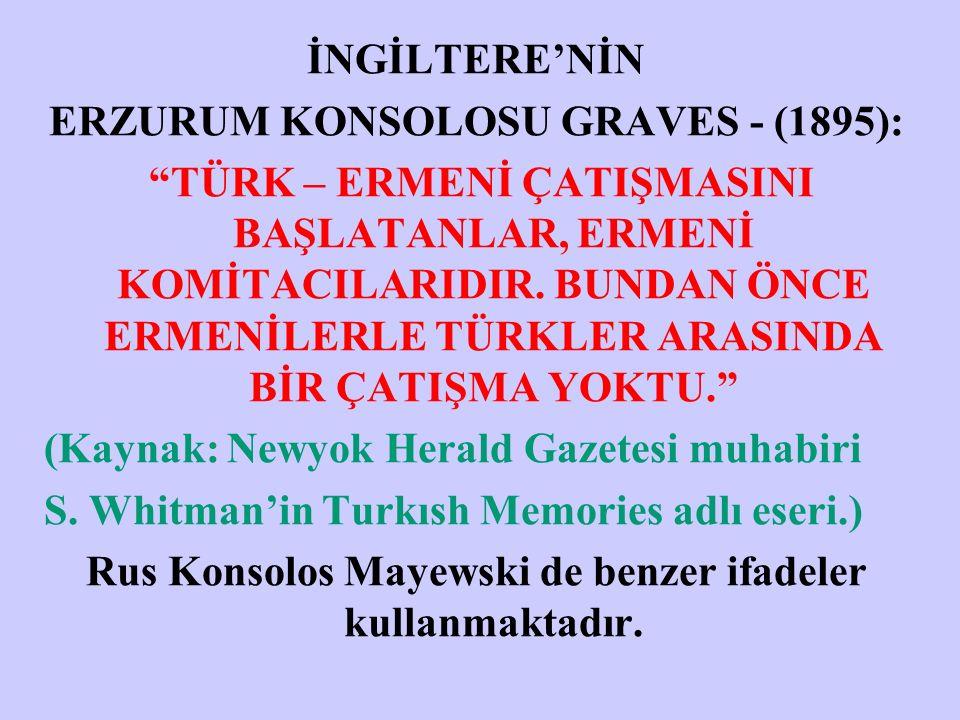 İNGİLTERE'NİN ERZURUM KONSOLOSU GRAVES - (1895): TÜRK – ERMENİ ÇATIŞMASINI BAŞLATANLAR, ERMENİ KOMİTACILARIDIR.