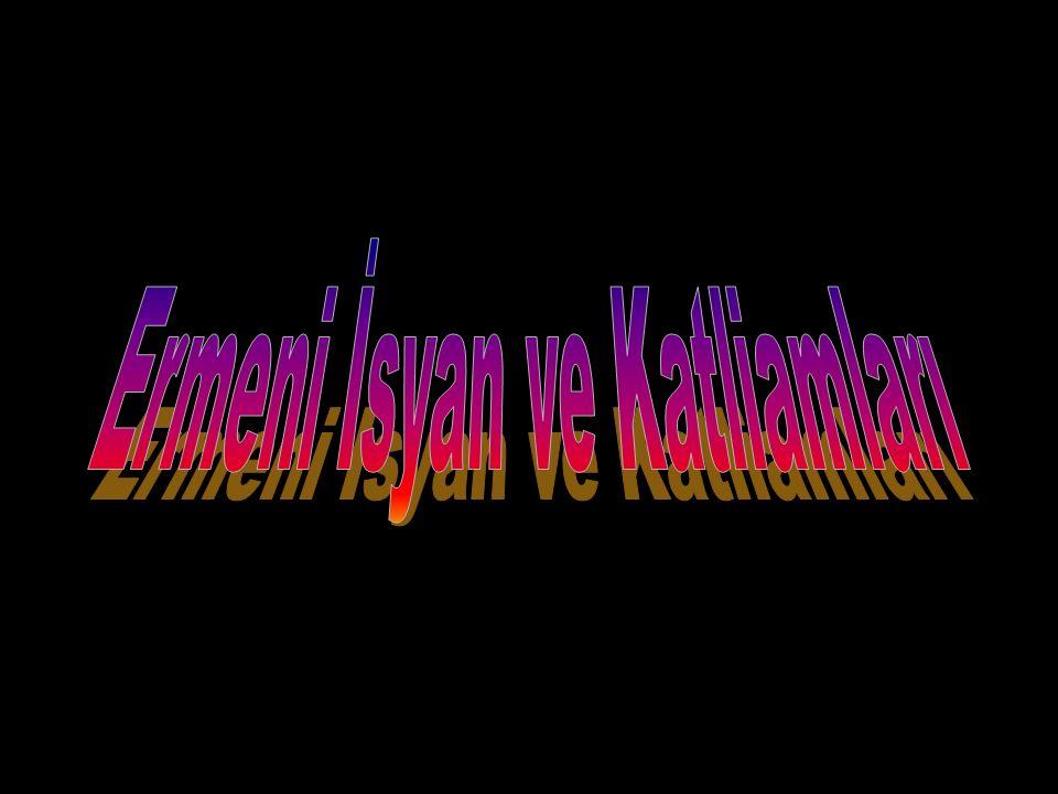 İSYANLAR: 1890- Erzurum 1890- Kumkapı Gösterisi- (İstanbul) 1892-93 Kayseri, Yozgat, Merzifon Olayları 1894- Sason (Batman) İsyanı, Babıali Gösterisi 1894- Zeytun İsyanı (Kahramanmaraş) 1896- Van İsyanı ve Osmanlı Bankası Baskını 1903- İkinci Sason İsyanı 1905- Sultan Abdülhamid'e Suikast Girişimi 1909- Adana İsyanı 1914- Kayseri ve Bitlis Olayları TOPLAM: 38 İSYAN