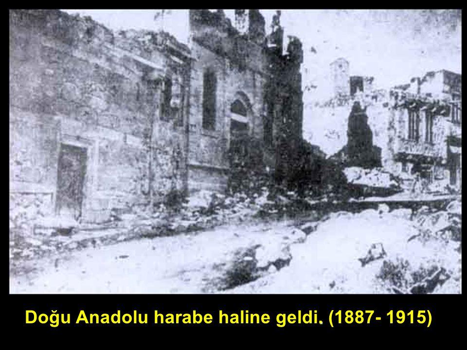 . Doğu Anadolu harabe haline geldi. (1887- 1915)