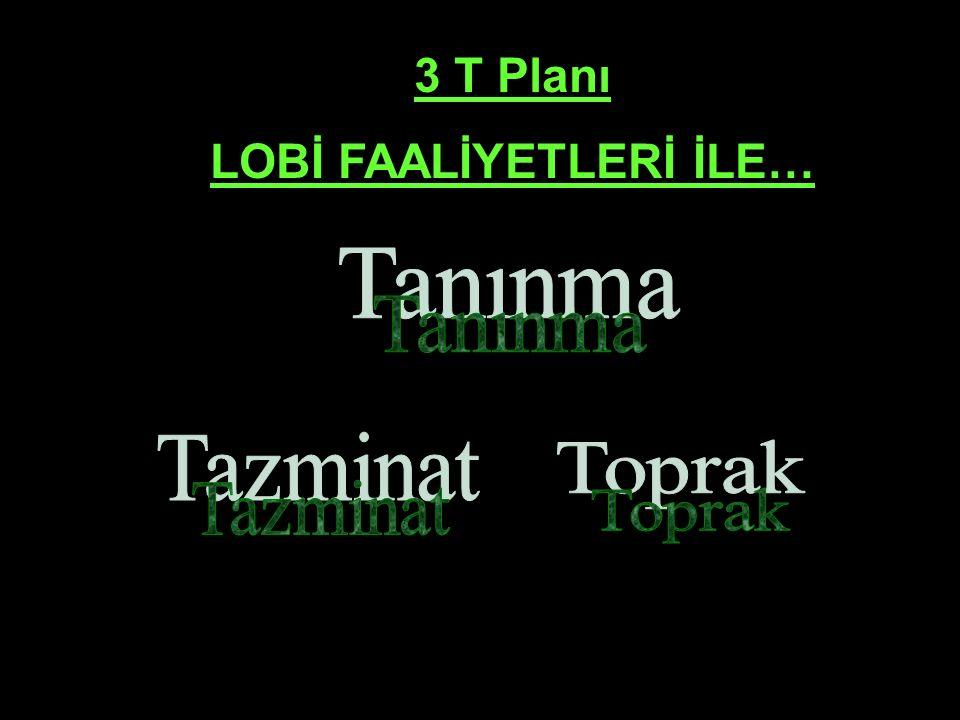 3 T Planı LOBİ FAALİYETLERİ İLE…