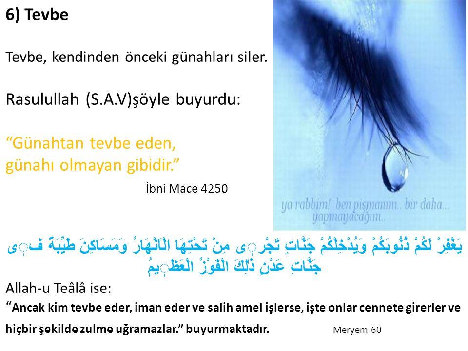 """6) Tevbe Tevbe, kendinden önceki günahları siler. Rasulullah (S.A.V)şöyle buyurdu: """"Günahtan tevbe eden, günahı olmayan gibidir."""" İbni Mace 4250 يَغْف"""