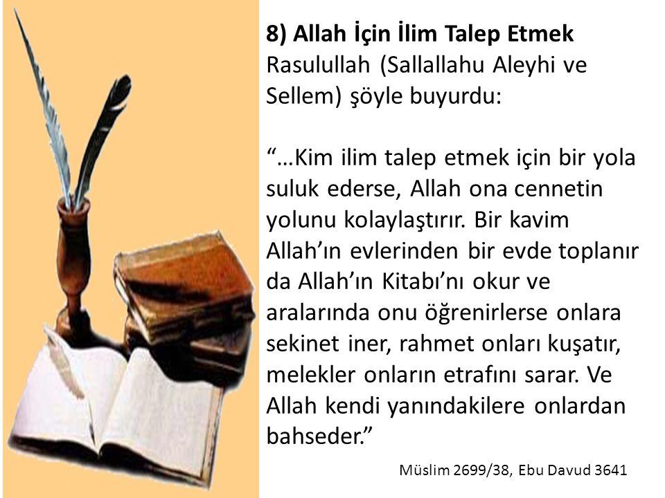 """8) Allah İçin İlim Talep Etmek Rasulullah (Sallallahu Aleyhi ve Sellem) şöyle buyurdu: """"…Kim ilim talep etmek için bir yola suluk ederse, Allah ona ce"""