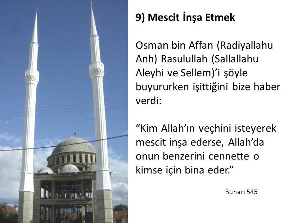 """9) Mescit İnşa Etmek Osman bin Affan (Radiyallahu Anh) Rasulullah (Sallallahu Aleyhi ve Sellem)'i şöyle buyururken işittiğini bize haber verdi: """"Kim A"""