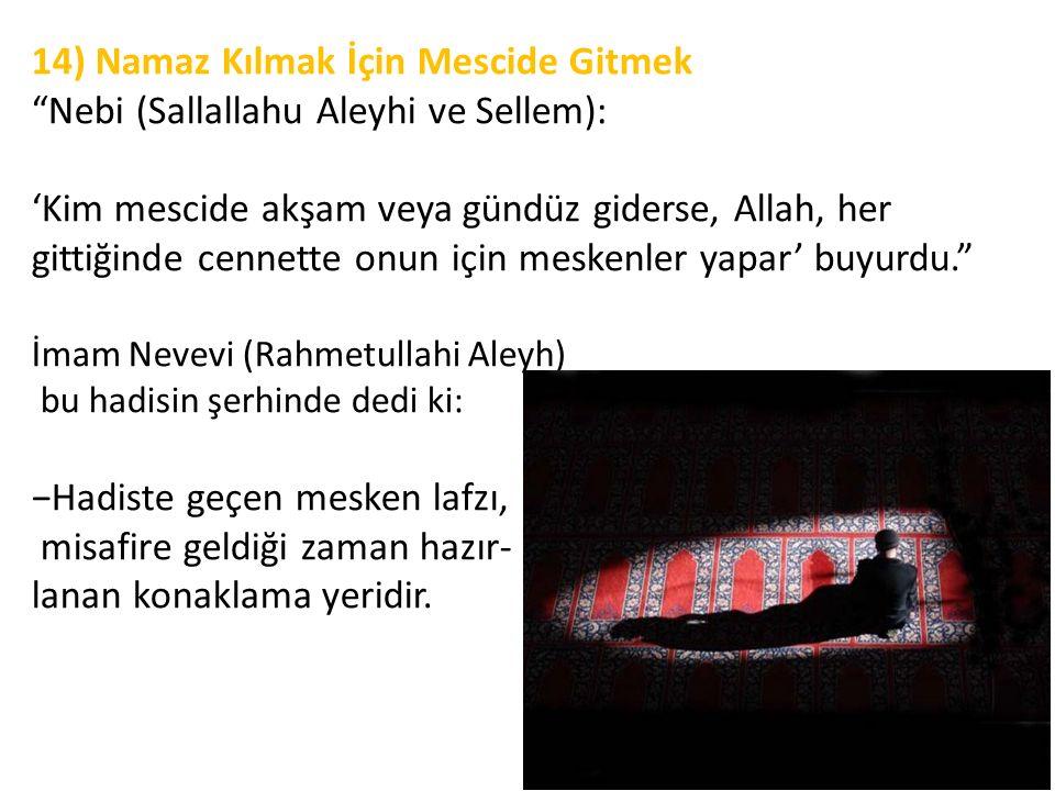 """14) Namaz Kılmak İçin Mescide Gitmek """"Nebi (Sallallahu Aleyhi ve Sellem): 'Kim mescide akşam veya gündüz giderse, Allah, her gittiğinde cennette onun"""