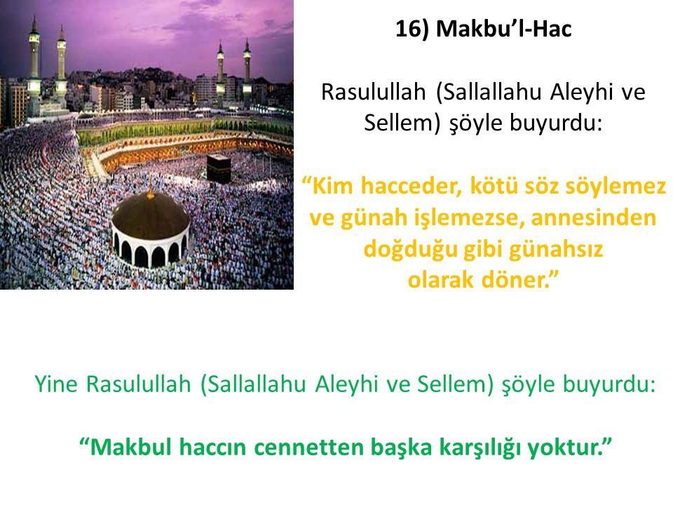 """16) Makbu'l-Hac Rasulullah (Sallallahu Aleyhi ve Sellem) şöyle buyurdu: """"Kim hacceder, kötü söz söylemez ve günah işlemezse, annesinden doğduğu gibi g"""