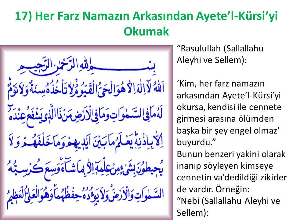 """""""Rasulullah (Sallallahu Aleyhi ve Sellem): 'Kim, her farz namazın arkasından Ayete'l-Kürsi'yi okursa, kendisi ile cennete girmesi arasına ölümden başk"""