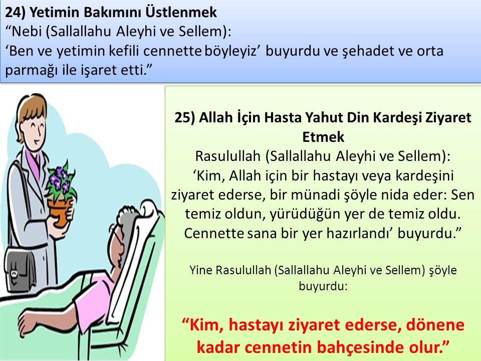 25) Allah İçin Hasta Yahut Din Kardeşi Ziyaret Etmek Rasulullah (Sallallahu Aleyhi ve Sellem): 'Kim, Allah için bir hastayı veya kardeşini ziyaret ede