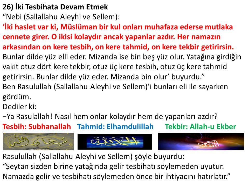 """26) İki Tesbihata Devam Etmek """"Nebi (Sallallahu Aleyhi ve Sellem): 'İki haslet var ki, Müslüman bir kul onları muhafaza ederse mutlaka cennete girer."""