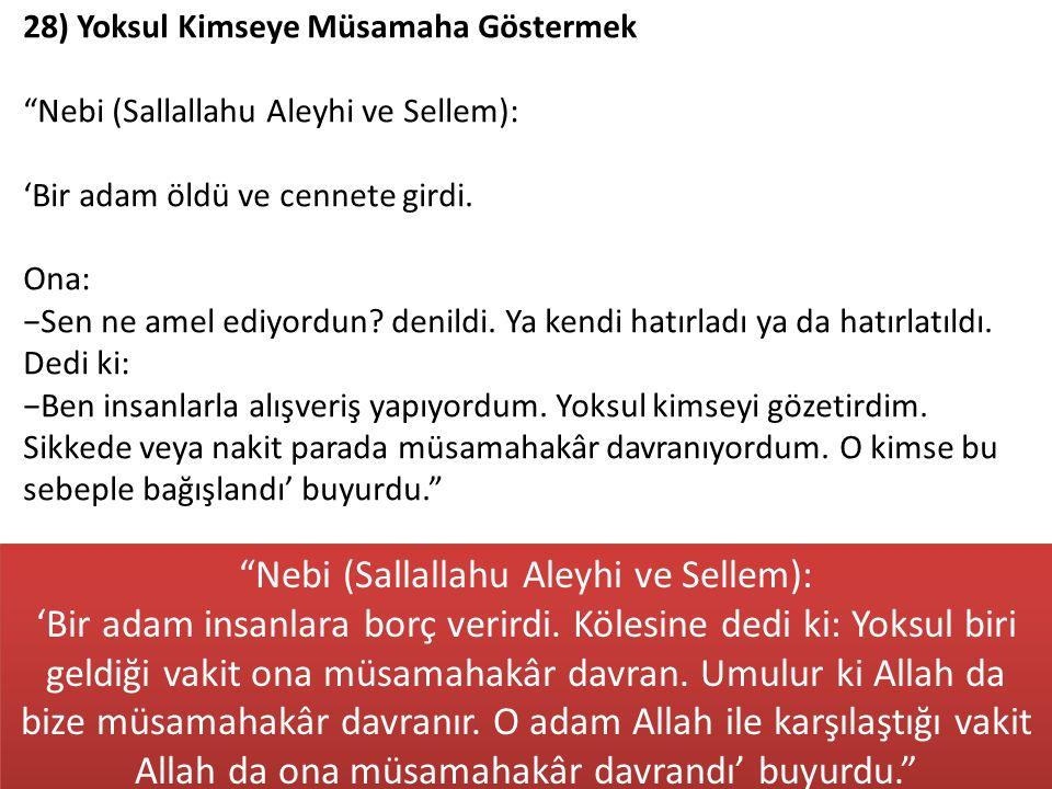 """28) Yoksul Kimseye Müsamaha Göstermek """"Nebi (Sallallahu Aleyhi ve Sellem): 'Bir adam öldü ve cennete girdi. Ona: −Sen ne amel ediyordun? denildi. Ya k"""