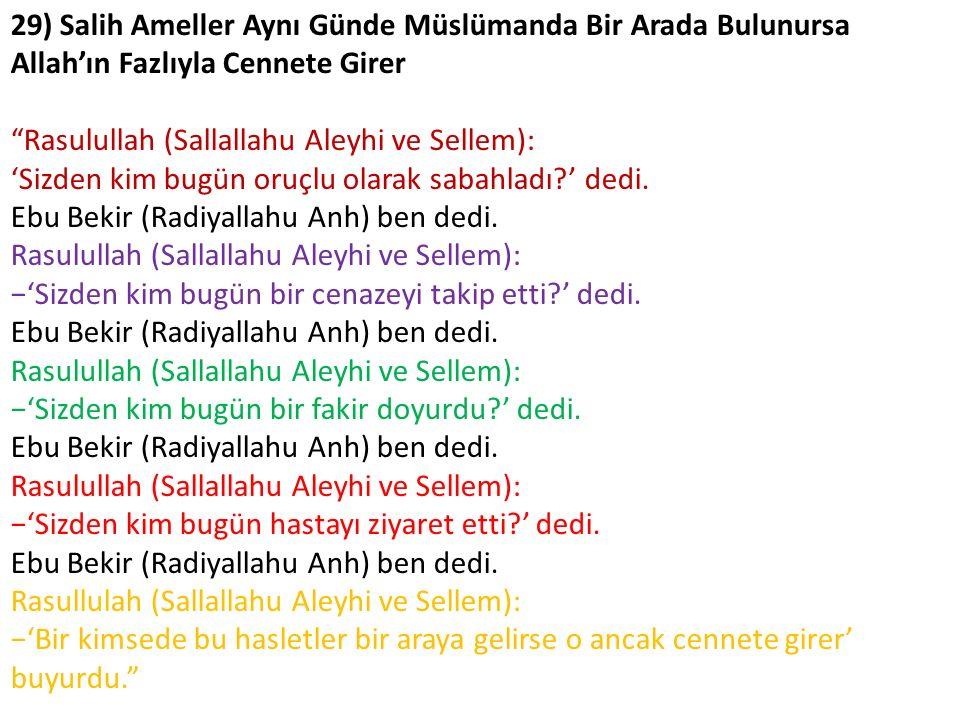 """29) Salih Ameller Aynı Günde Müslümanda Bir Arada Bulunursa Allah'ın Fazlıyla Cennete Girer """"Rasulullah (Sallallahu Aleyhi ve Sellem): 'Sizden kim bug"""