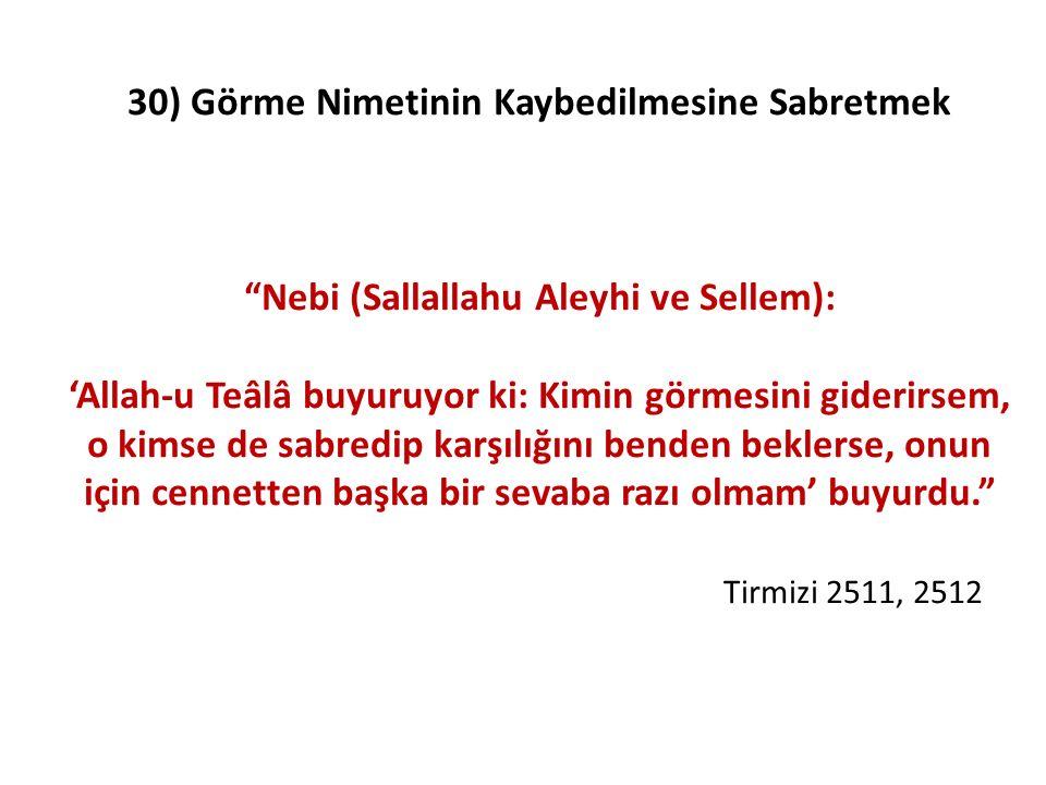 """30) Görme Nimetinin Kaybedilmesine Sabretmek """"Nebi (Sallallahu Aleyhi ve Sellem): 'Allah-u Teâlâ buyuruyor ki: Kimin görmesini giderirsem, o kimse de"""