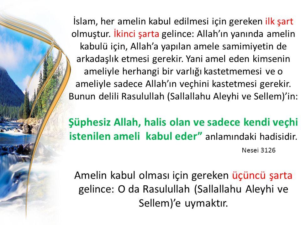 İslam, her amelin kabul edilmesi için gereken ilk şart olmuştur. İkinci şarta gelince: Allah'ın yanında amelin kabulü için, Allah'a yapılan amele sami