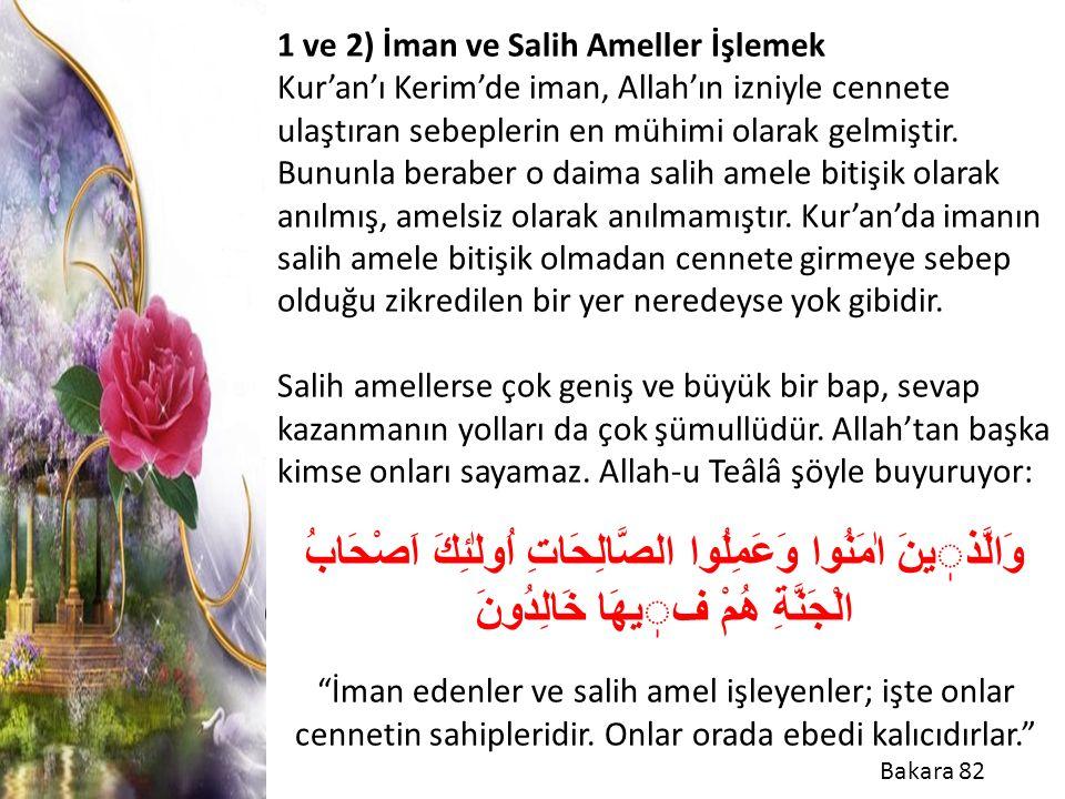 1 ve 2) İman ve Salih Ameller İşlemek Kur'an'ı Kerim'de iman, Allah'ın izniyle cennete ulaştıran sebeplerin en mühimi olarak gelmiştir. Bununla berabe