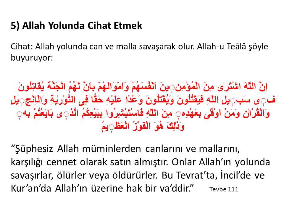5) Allah Yolunda Cihat Etmek Cihat: Allah yolunda can ve malla savaşarak olur. Allah-u Teâlâ şöyle buyuruyor: اِنَّ اللّٰهَ اشْتَرٰى مِنَ الْمُؤْمِنين
