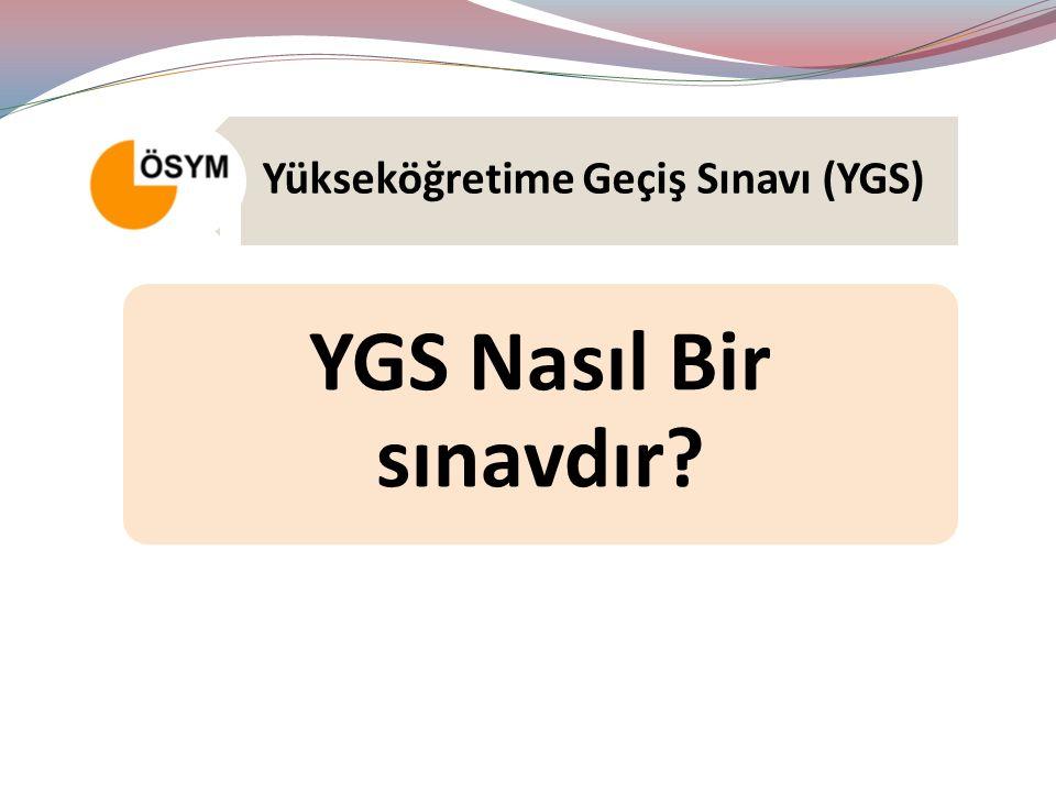 Yükseköğretime Geçiş Sınavı (YGS) YGS Nasıl Bir sınavdır