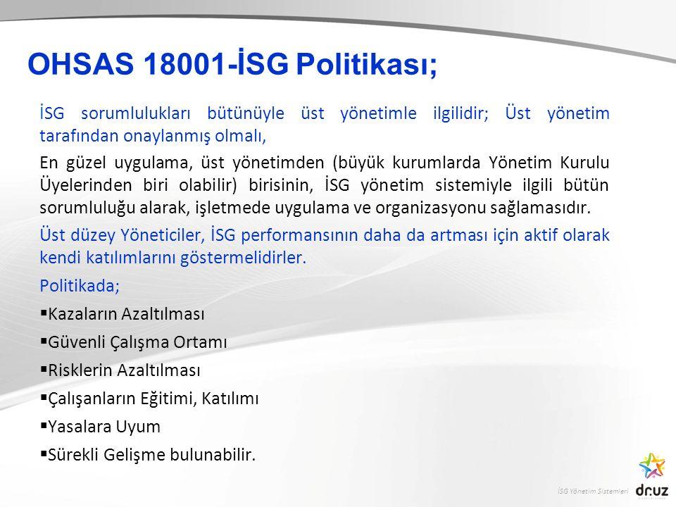 İSG Yönetim Sistemleri İSG sorumlulukları bütünüyle üst yönetimle ilgilidir; Üst yönetim tarafından onaylanmış olmalı, En güzel uygulama, üst yönetimden (büyük kurumlarda Yönetim Kurulu Üyelerinden biri olabilir) birisinin, İSG yönetim sistemiyle ilgili bütün sorumluluğu alarak, işletmede uygulama ve organizasyonu sağlamasıdır.