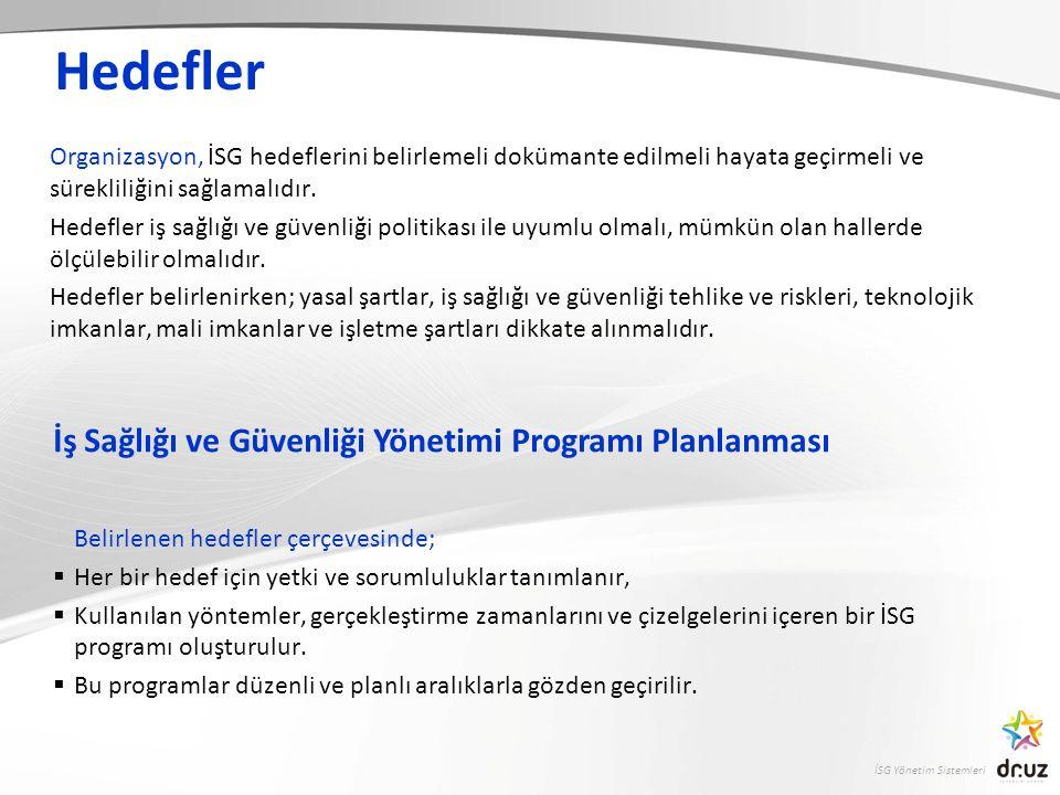 İSG Yönetim Sistemleri Hedefler Organizasyon, İSG hedeflerini belirlemeli dokümante edilmeli hayata geçirmeli ve sürekliliğini sağlamalıdır.