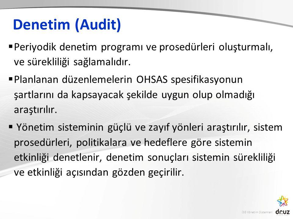 İSG Yönetim Sistemleri Denetim (Audit)  Periyodik denetim programı ve prosedürleri oluşturmalı, ve sürekliliği sağlamalıdır.