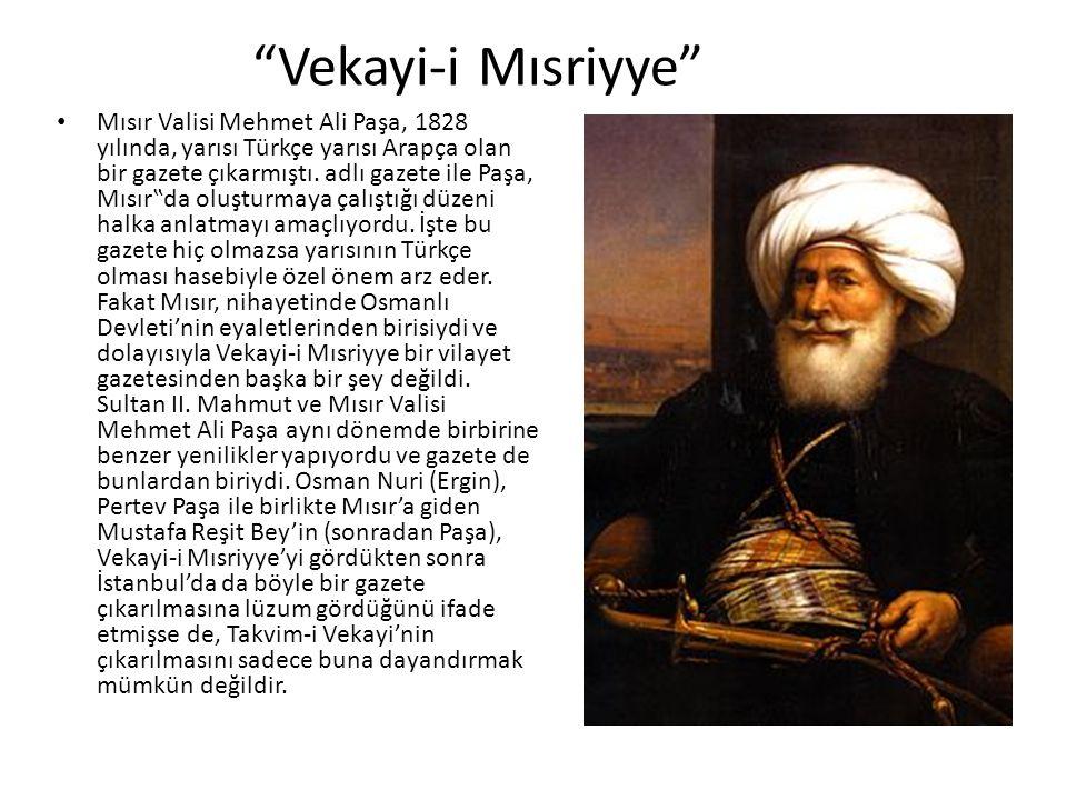 Vekayi-i Mısriyye Mısır Valisi Mehmet Ali Paşa, 1828 yılında, yarısı Türkçe yarısı Arapça olan bir gazete çıkarmıştı.