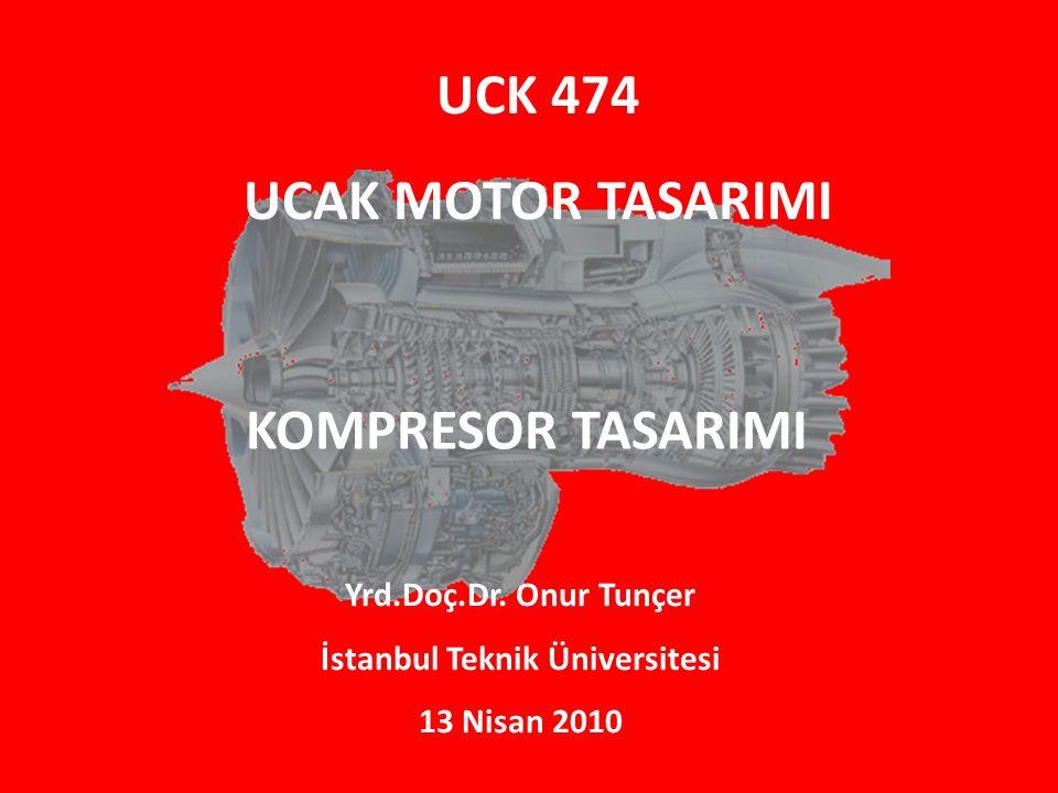 UCK 474 UCAK MOTOR TASARIMI Yrd.Doç.Dr. Onur Tunçer İstanbul Teknik Üniversitesi 13 Nisan 2010 KOMPRESOR TASARIMI