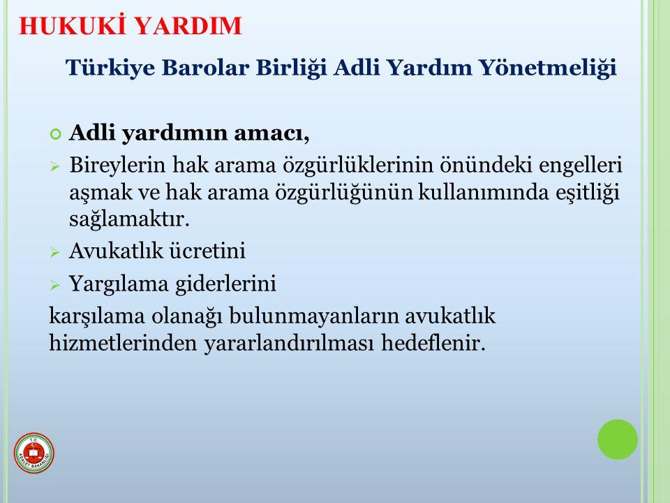 Türkiye Barolar Birliği Adli Yardım Yönetmeliği Adli yardımın amacı,  Bireylerin hak arama özgürlüklerinin önündeki engelleri aşmak ve hak arama özgürlüğünün kullanımında eşitliği sağlamaktır.