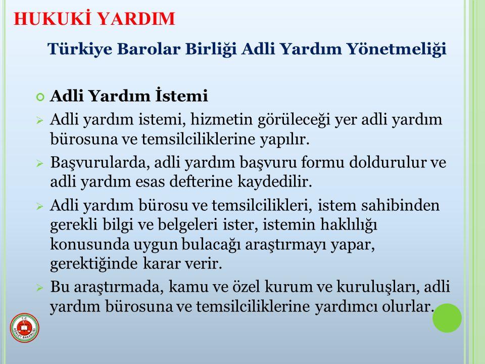 Türkiye Barolar Birliği Adli Yardım Yönetmeliği Adli Yardım İstemi  Adli yardım istemi, hizmetin görüleceği yer adli yardım bürosuna ve temsilciliklerine yapılır.