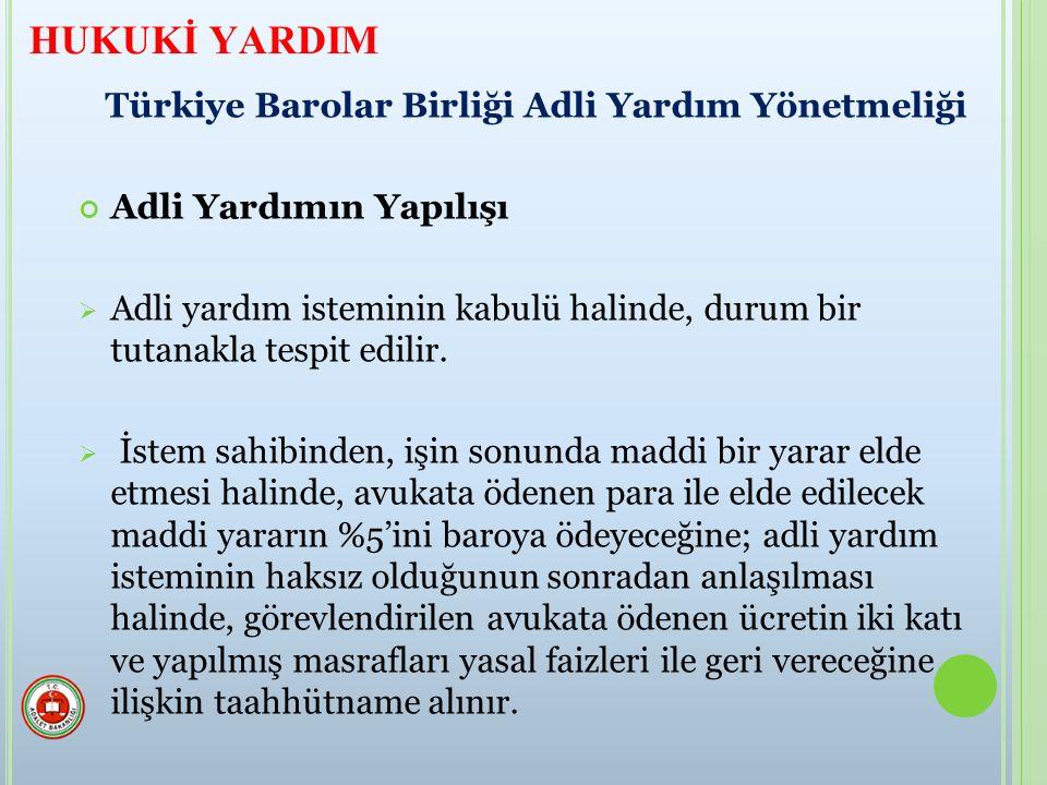 Türkiye Barolar Birliği Adli Yardım Yönetmeliği Adli Yardımın Yapılışı  Adli yardım isteminin kabulü halinde, durum bir tutanakla tespit edilir.