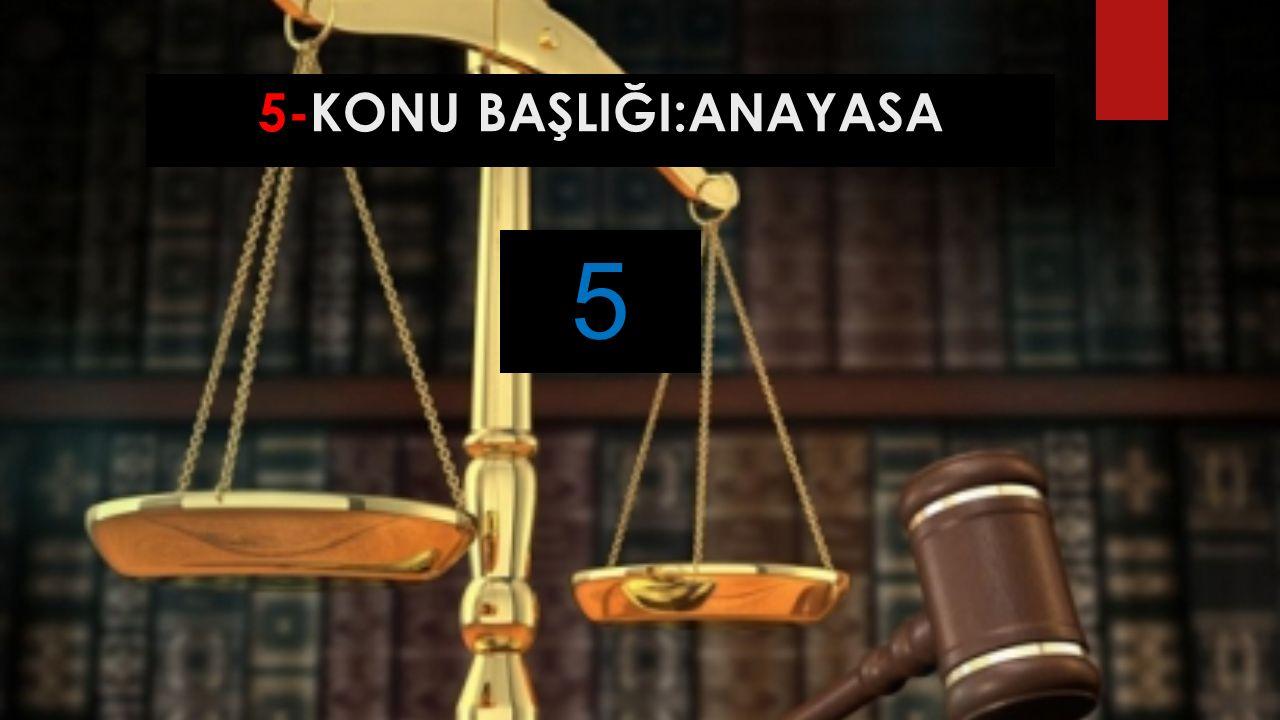 5-KONU BAŞLIĞI:ANAYASA Türkiye'de yerel(mahalli) seçimler kaç yılda bir yapılır