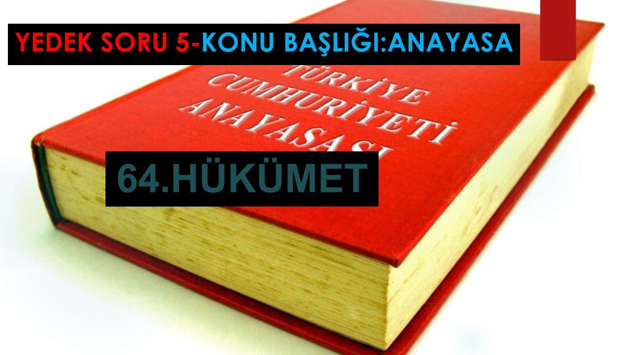YEDEK SORU 5-KONU BAŞLIĞI:ANAYASA GÖREVDEKİ T.C HÜKÜMETİ KAÇINCI HÜKÜMETTİR