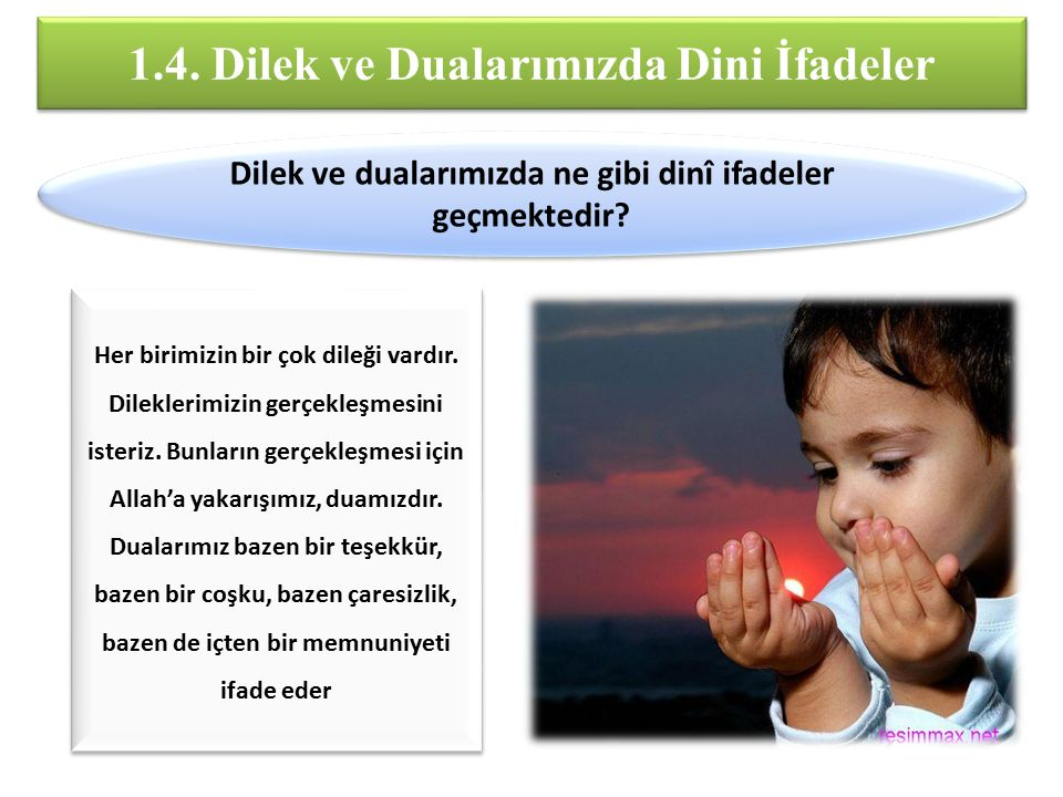 1.4. Dilek ve Dualarımızda Dini İfadeler Dilek ve dualarımızda ne gibi dinî ifadeler geçmektedir? Her birimizin bir çok dileği vardır. Dileklerimizin