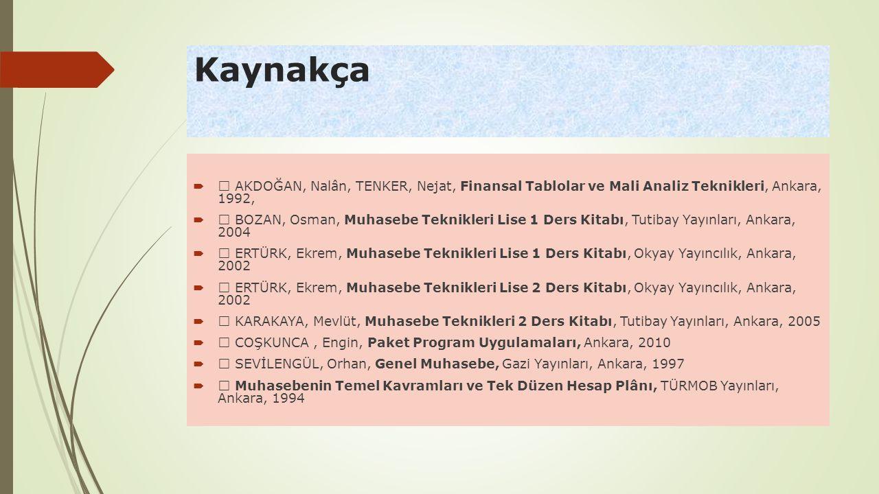 Kaynakça   AKDOĞAN, Nalân, TENKER, Nejat, Finansal Tablolar ve Mali Analiz Teknikleri, Ankara, 1992,   BOZAN, Osman, Muhasebe Teknikleri Lise 1 De