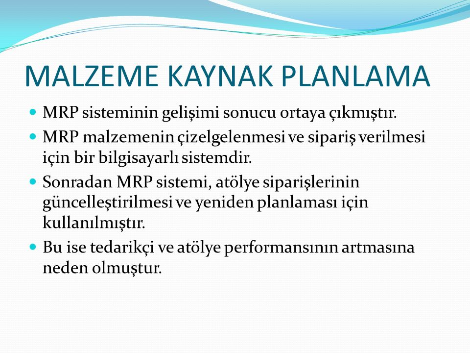 MALZEME KAYNAK PLANLAMA MRP sisteminin gelişimi sonucu ortaya çıkmıştır.
