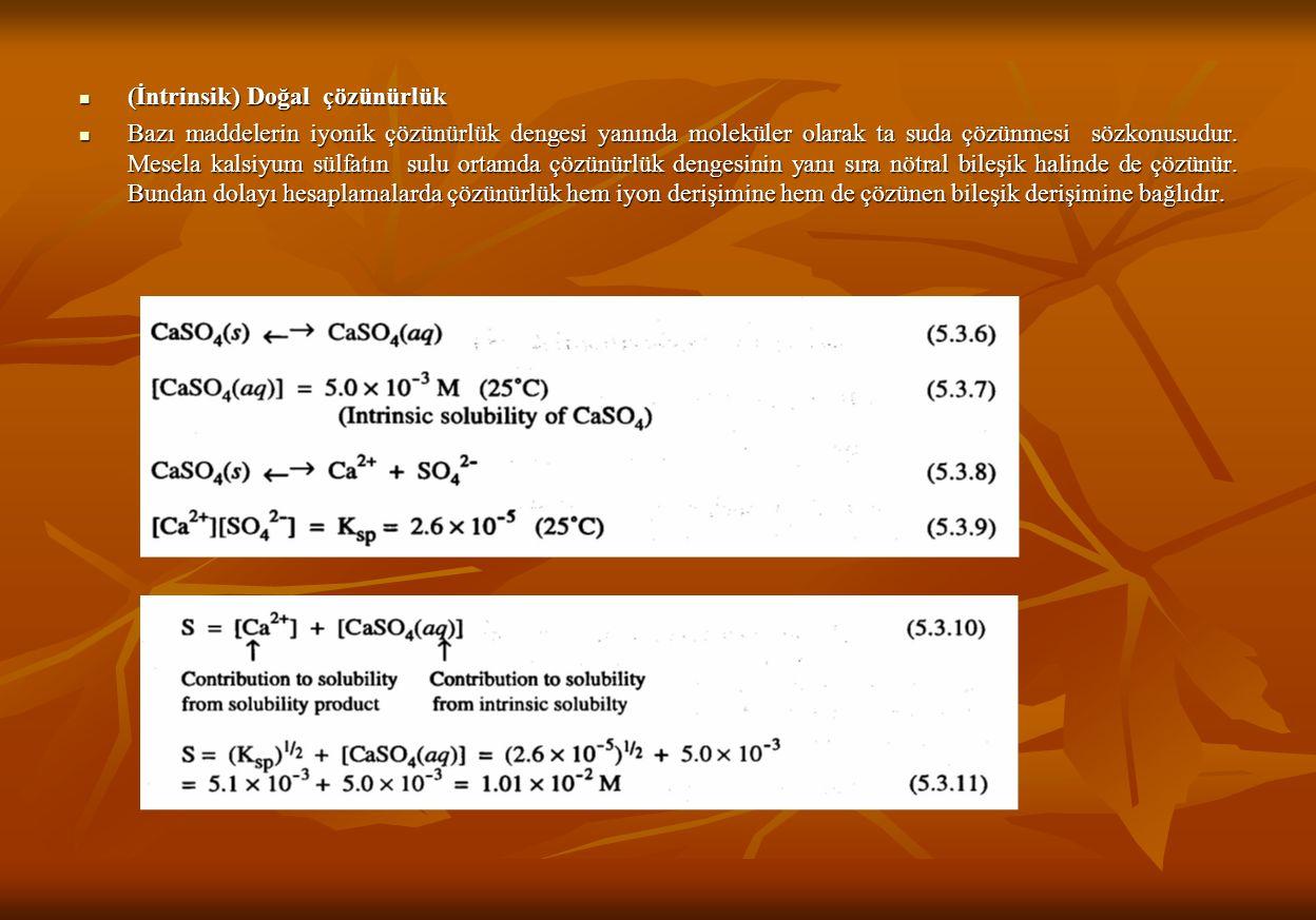 (İntrinsik) Doğal çözünürlük (İntrinsik) Doğal çözünürlük Bazı maddelerin iyonik çözünürlük dengesi yanında moleküler olarak ta suda çözünmesi sözkonusudur.