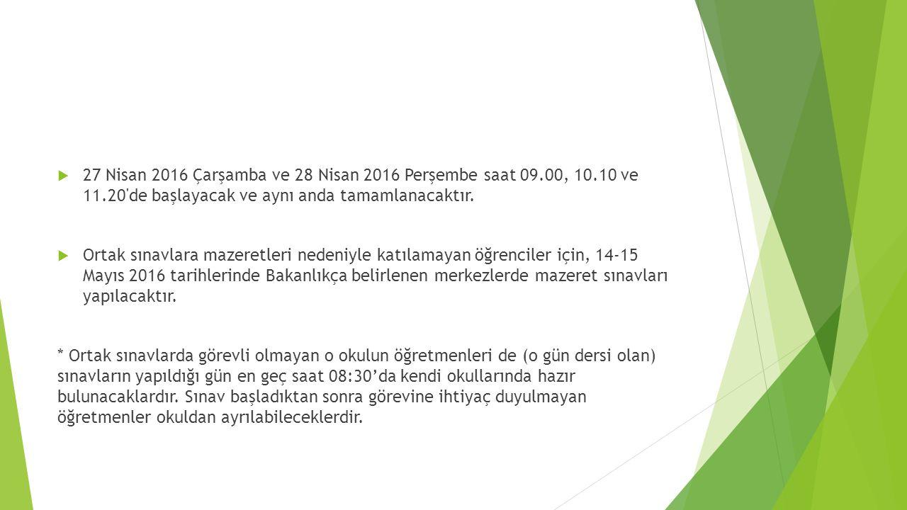  27 Nisan 2016 Çarşamba ve 28 Nisan 2016 Perşembe saat 09.00, 10.10 ve 11.20'de başlayacak ve aynı anda tamamlanacaktır.  Ortak sınavlara mazeretler