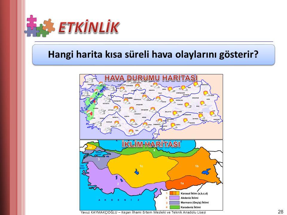 Yavuz KAYMAKÇIOĞLU – Keşan İlhami Ertem Mesleki ve Teknik Anadolu Lisesi Hangi harita kısa süreli hava olaylarını gösterir.