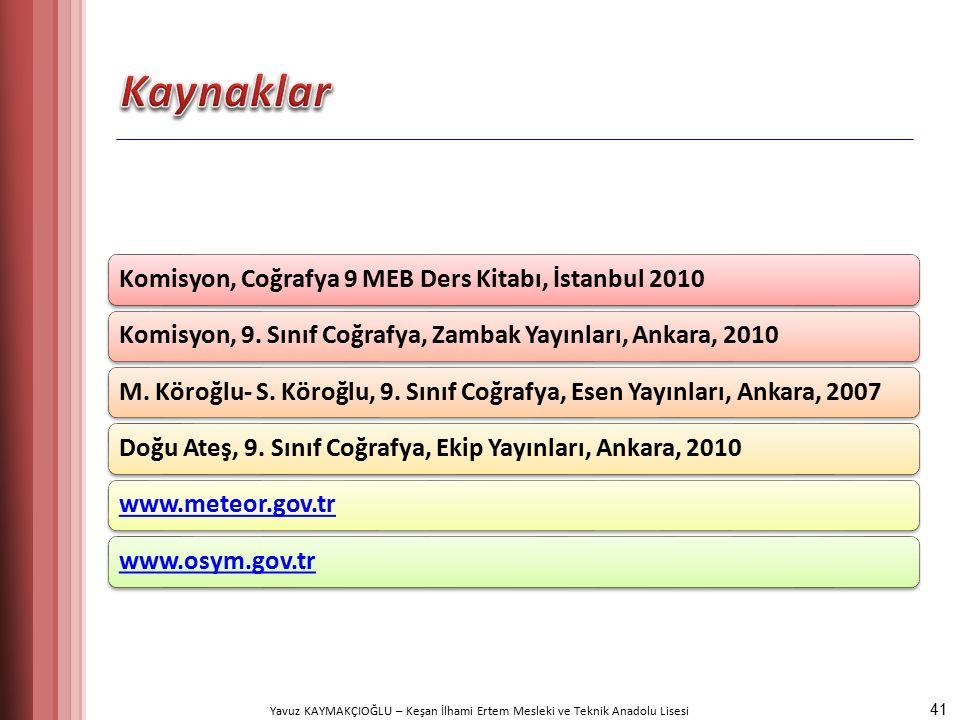 Yavuz KAYMAKÇIOĞLU – Keşan İlhami Ertem Mesleki ve Teknik Anadolu Lisesi Komisyon, Coğrafya 9 MEB Ders Kitabı, İstanbul 2010Komisyon, 9.