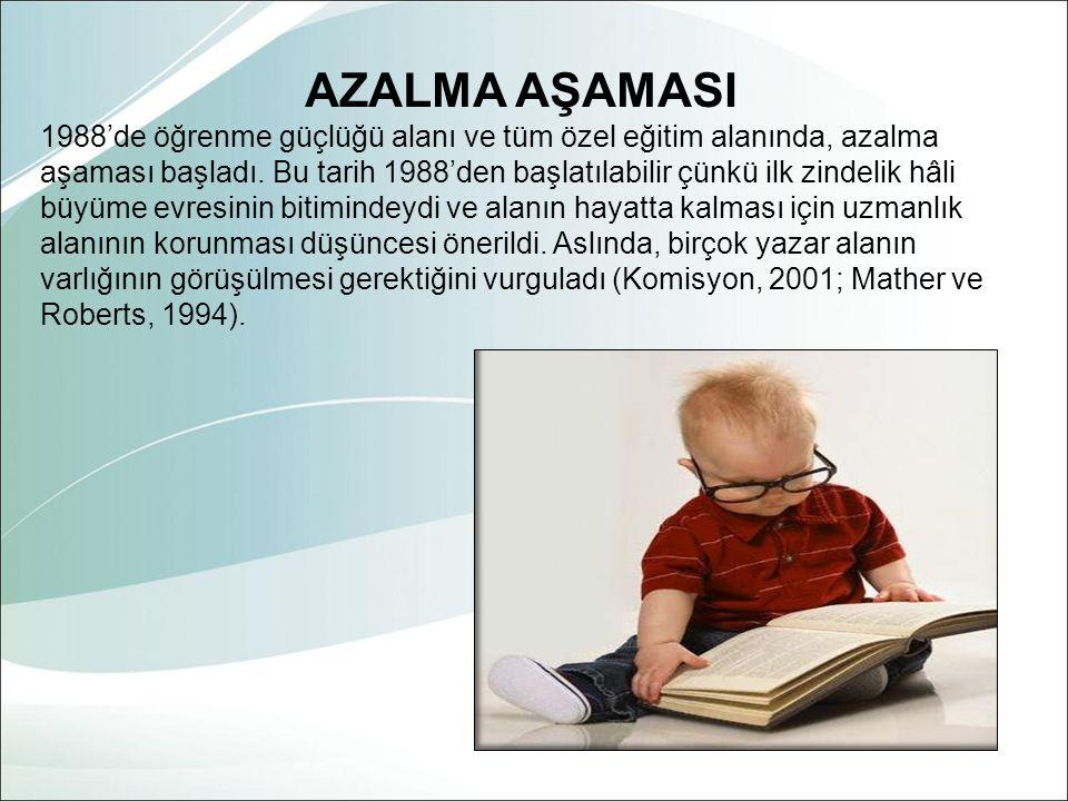 AZALMA AŞAMASI 1988'de öğrenme güçlüğü alanı ve tüm özel eğitim alanında, azalma aşaması başladı.