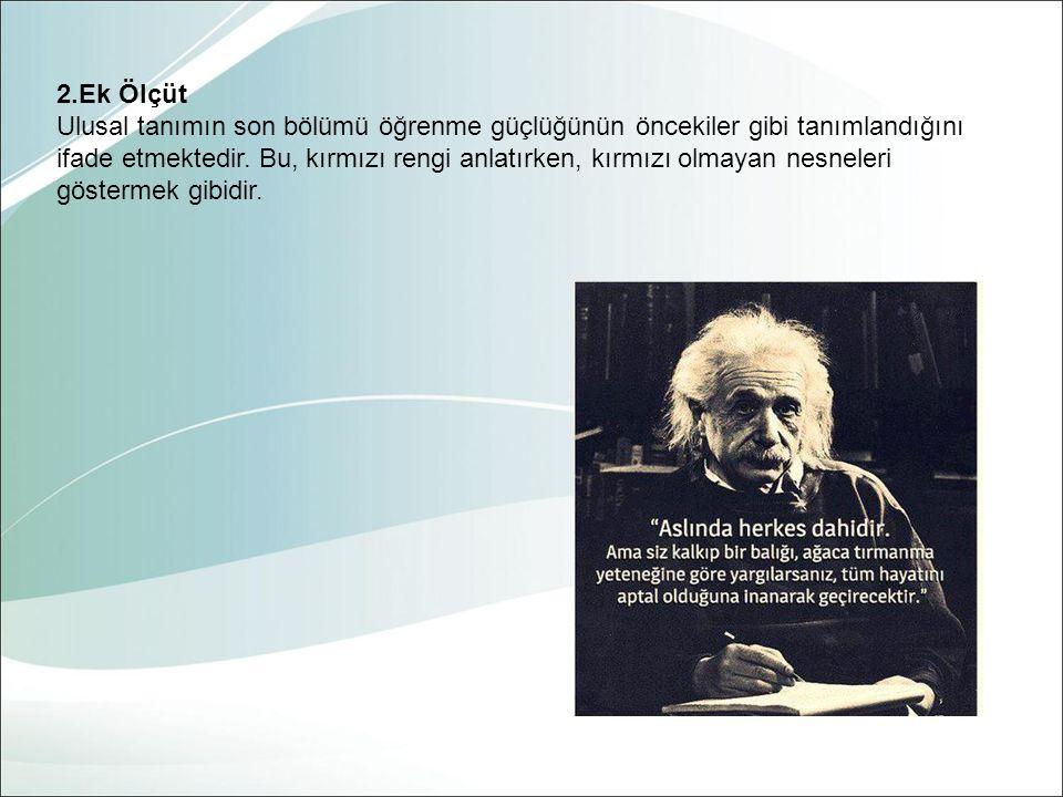 2.Ek Ölçüt Ulusal tanımın son bölümü öğrenme güçlüğünün öncekiler gibi tanımlandığını ifade etmektedir.