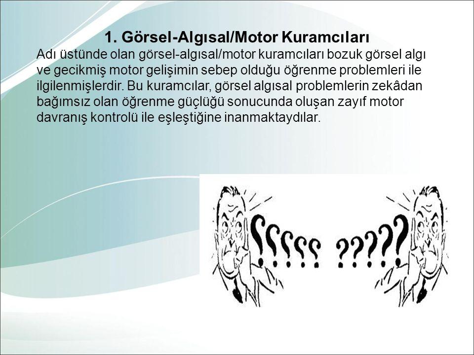 1. Görsel-Algısal/Motor Kuramcıları Adı üstünde olan görsel-algısal/motor kuramcıları bozuk görsel algı ve gecikmiş motor gelişimin sebep olduğu öğren