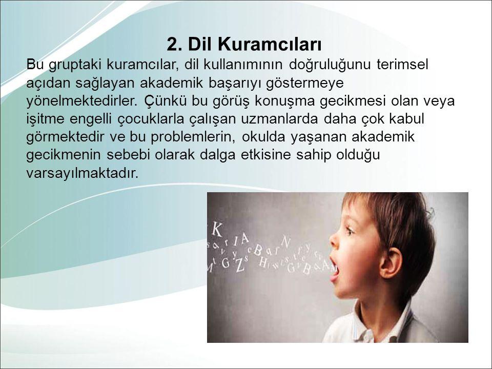 2. Dil Kuramcıları Bu gruptaki kuramcılar, dil kullanımının doğruluğunu terimsel açıdan sağlayan akademik başarıyı göstermeye yönelmektedirler. Çünkü
