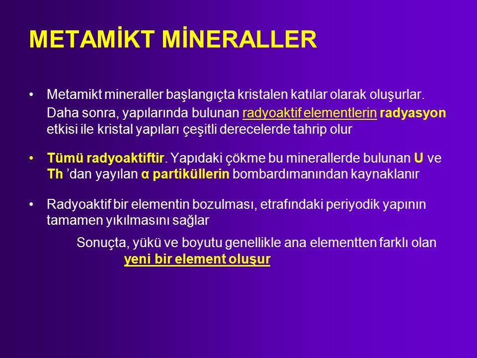 METAMİKT MİNERALLER Metamikt mineraller başlangıçta kristalen katılar olarak oluşurlar.