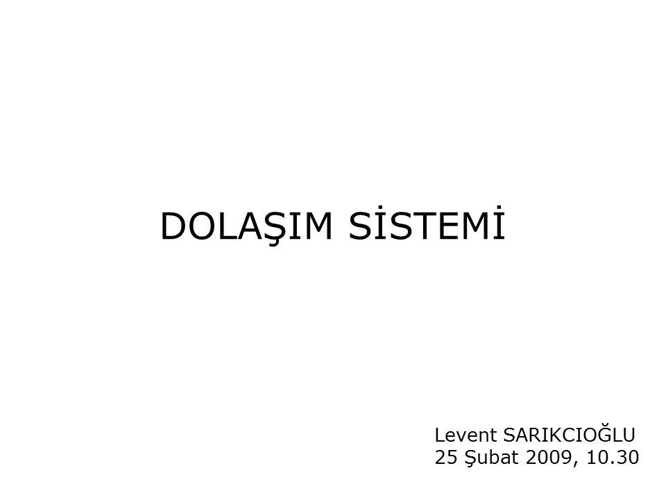 DOLAŞIM SİSTEMİ Levent SARIKCIOĞLU 25 Şubat 2009, 10.30