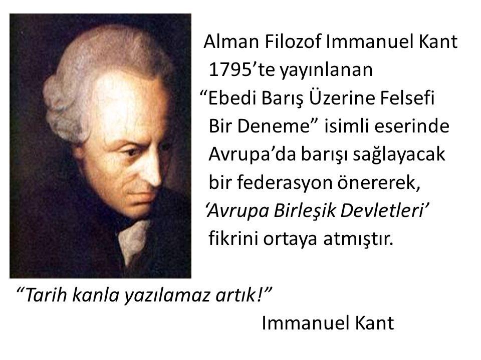 Alman Filozof Immanuel Kant 1795'te yayınlanan Ebedi Barış Üzerine Felsefi Bir Deneme isimli eserinde Avrupa'da barışı sağlayacak bir federasyon önererek, 'Avrupa Birleşik Devletleri' fikrini ortaya atmıştır.