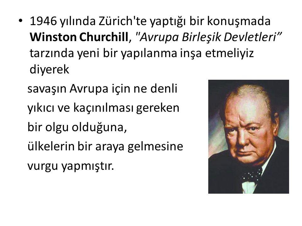 1946 yılında Zürich te yaptığı bir konuşmada Winston Churchill, Avrupa Birleşik Devletleri tarzında yeni bir yapılanma inşa etmeliyiz diyerek savaşın Avrupa için ne denli yıkıcı ve kaçınılması gereken bir olgu olduğuna, ülkelerin bir araya gelmesine vurgu yapmıştır.