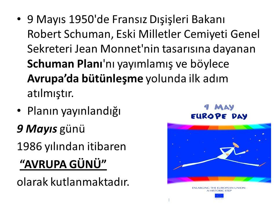 9 Mayıs 1950 de Fransız Dışişleri Bakanı Robert Schuman, Eski Milletler Cemiyeti Genel Sekreteri Jean Monnet nin tasarısına dayanan Schuman Planı nı yayımlamış ve böylece Avrupa'da bütünleşme yolunda ilk adım atılmıştır.