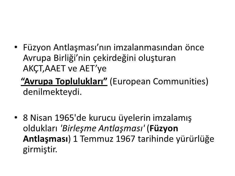 Füzyon Antlaşması'nın imzalanmasından önce Avrupa Birliği'nin çekirdeğini oluşturan AKÇT,AAET ve AET'ye Avrupa Toplulukları (European Communities) denilmekteydi.