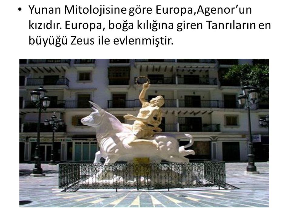 Yunan Mitolojisine göre Europa,Agenor'un kızıdır.
