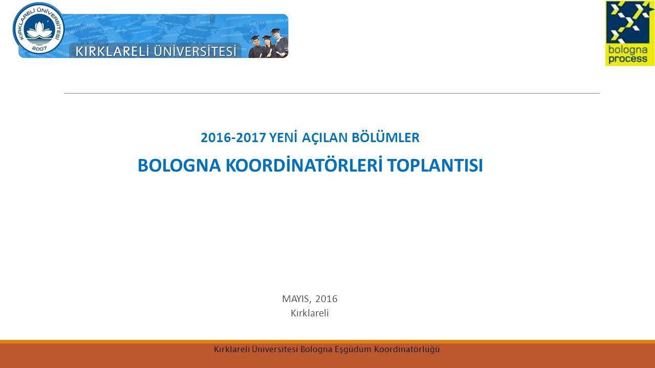 2016-2017 YENİ AÇILAN BÖLÜMLER BOLOGNA KOORDİNATÖRLERİ TOPLANTISI MAYIS, 2016 Kırklareli Kırklareli Üniversitesi Bologna Eşgüdüm Koordinatörlüğü